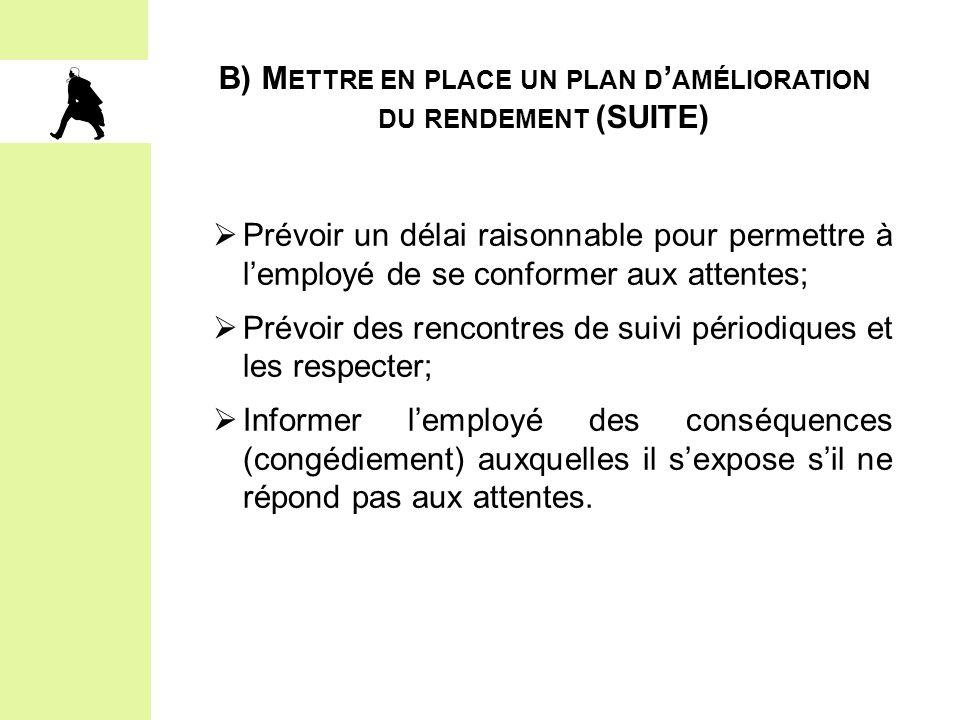 B) M ETTRE EN PLACE UN PLAN D ' AMÉLIORATION DU RENDEMENT (SUITE)  Prévoir un délai raisonnable pour permettre à l'employé de se conformer aux attent