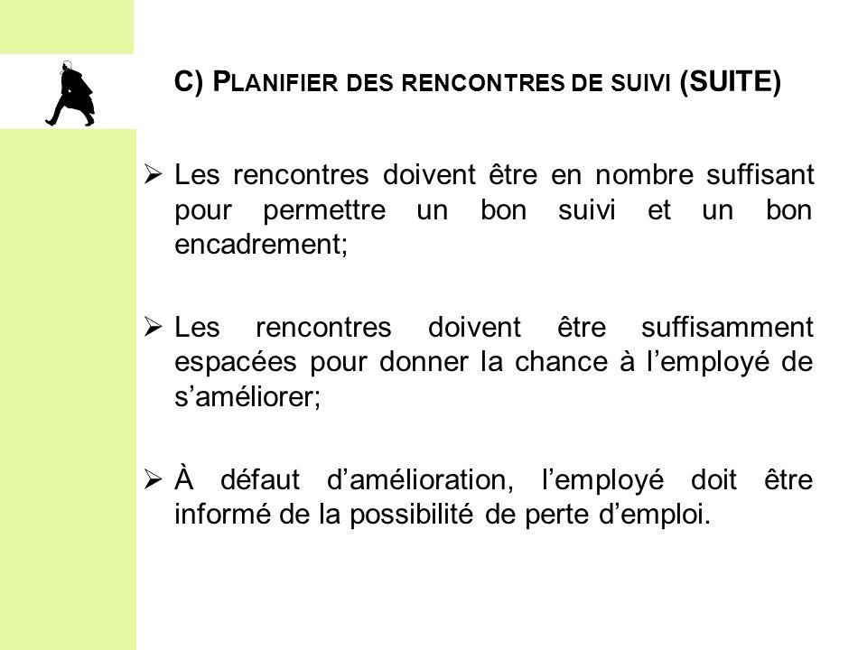 C) P LANIFIER DES RENCONTRES DE SUIVI (SUITE)  Les rencontres doivent être en nombre suffisant pour permettre un bon suivi et un bon encadrement;  L