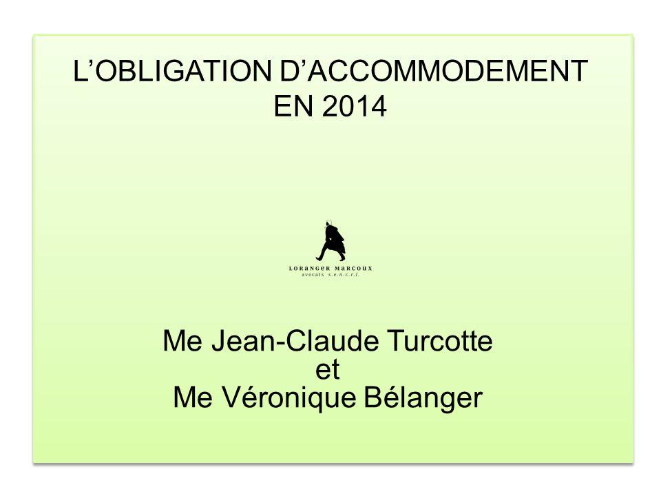 L'OBLIGATION D'ACCOMMODEMENT EN 2014 Me Jean-Claude Turcotte et Me Véronique Bélanger