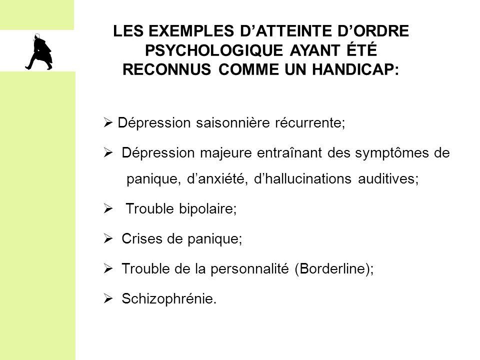 LES EXEMPLES D'ATTEINTE D'ORDRE PSYCHOLOGIQUE AYANT ÉTÉ RECONNUS COMME UN HANDICAP:  Dépression saisonnière récurrente;  Dépression majeure entraîna