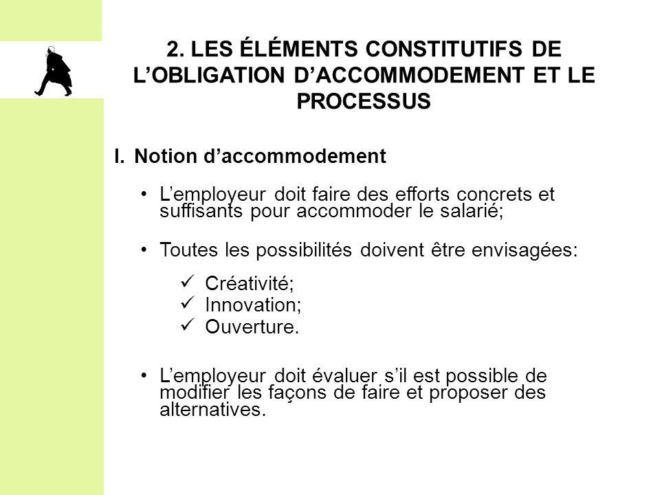 2. LES ÉLÉMENTS CONSTITUTIFS DE L'OBLIGATION D'ACCOMMODEMENT ET LE PROCESSUS  Notion d'accommodement L'employeur doit faire des efforts concrets et