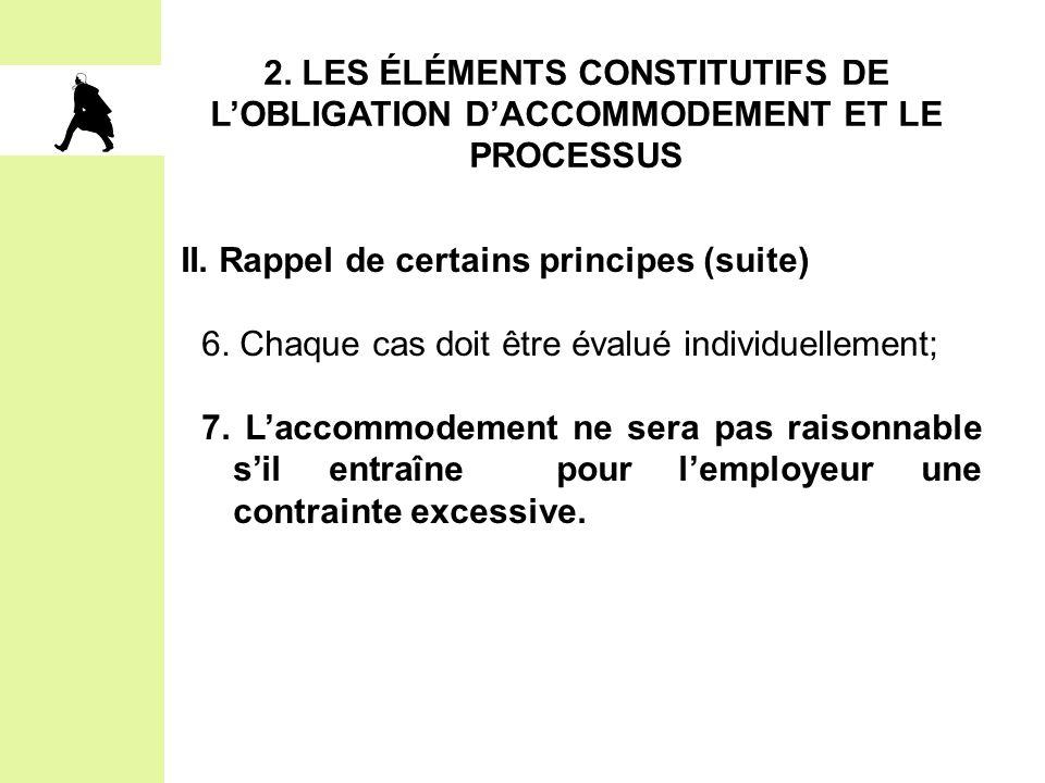 2. LES ÉLÉMENTS CONSTITUTIFS DE L'OBLIGATION D'ACCOMMODEMENT ET LE PROCESSUS II. Rappel de certains principes (suite) 6. Chaque cas doit être évalué i