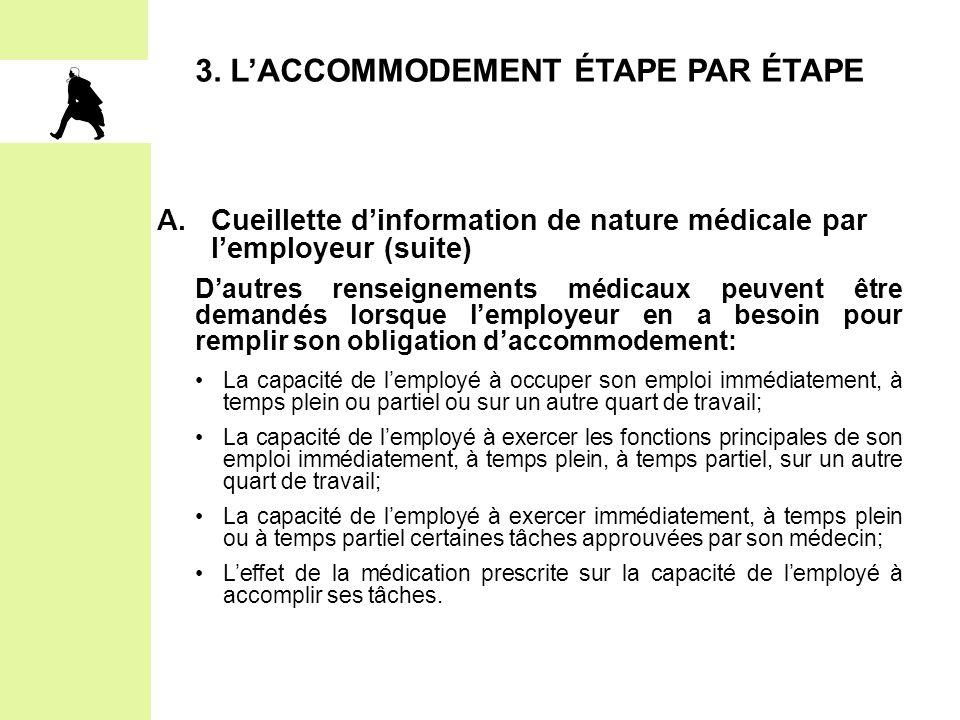 3. L'ACCOMMODEMENT ÉTAPE PAR ÉTAPE A.Cueillette d'information de nature médicale par l'employeur (suite) D'autres renseignements médicaux peuvent être