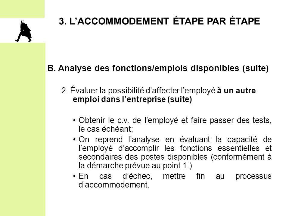 3. L'ACCOMMODEMENT ÉTAPE PAR ÉTAPE B. Analyse des fonctions/emplois disponibles (suite) 2. Évaluer la possibilité d'affecter l'employé à un autre empl