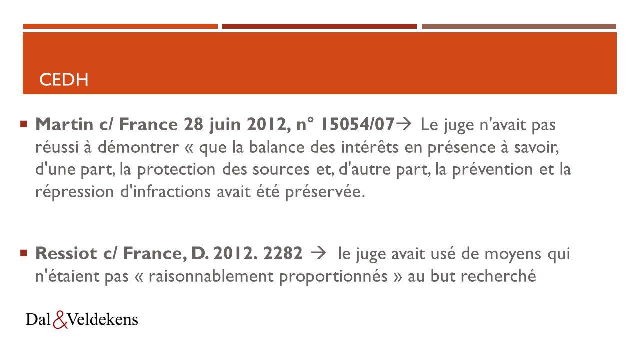 CEDH  Martin c/ France 28 juin 2012, n° 15054/07  Le juge n avait pas réussi à démontrer « que la balance des intérêts en présence à savoir, d une part, la protection des sources et, d autre part, la prévention et la répression d infractions avait été préservée.