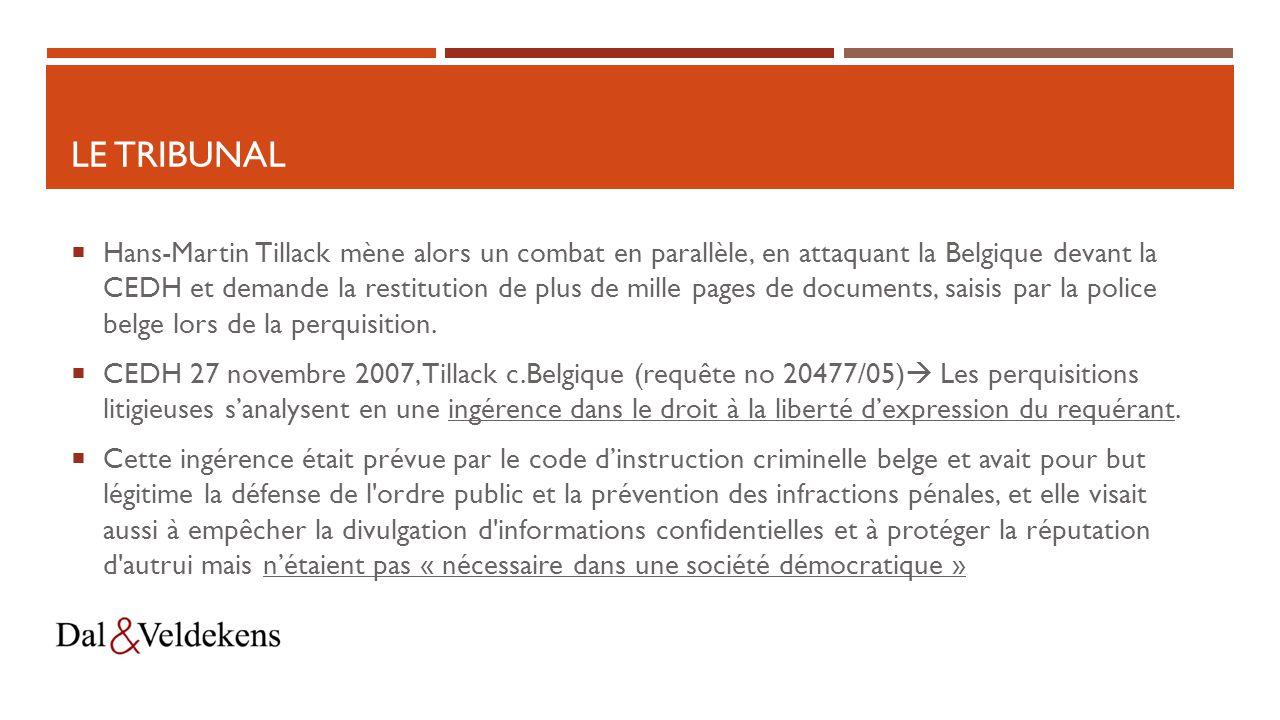 LE TRIBUNAL  Hans-Martin Tillack mène alors un combat en parallèle, en attaquant la Belgique devant la CEDH et demande la restitution de plus de mille pages de documents, saisis par la police belge lors de la perquisition.