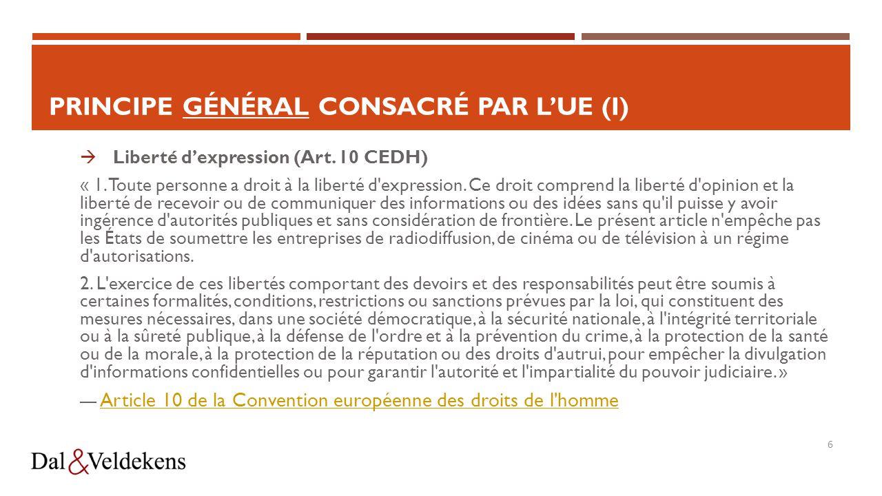 6 PRINCIPE GÉNÉRAL CONSACRÉ PAR L'UE (I)  Liberté d'expression (Art.