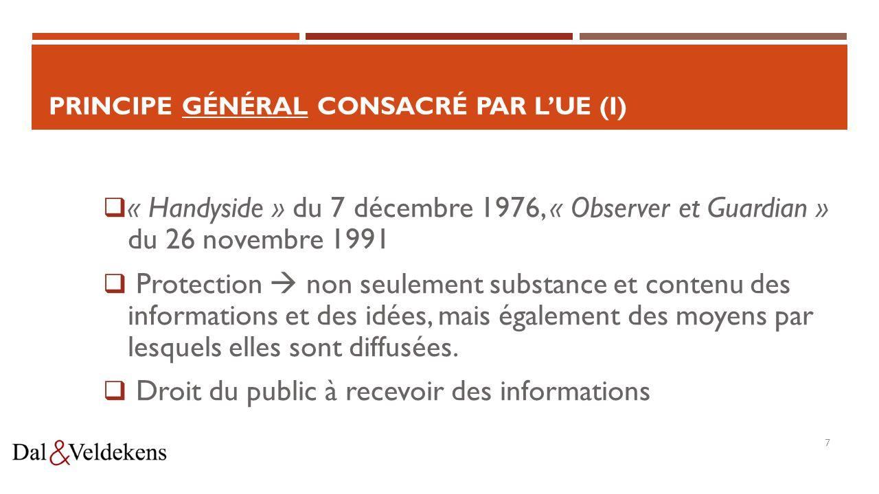  « Handyside » du 7 décembre 1976, « Observer et Guardian » du 26 novembre 1991  Protection  non seulement substance et contenu des informations et des idées, mais également des moyens par lesquels elles sont diffusées.