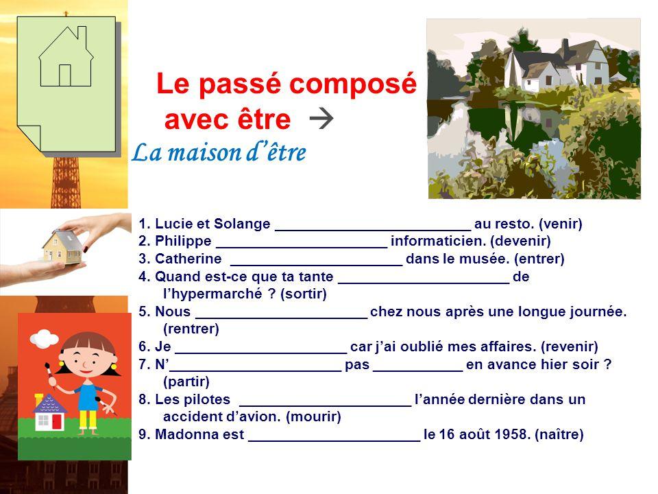 Le passé composé avec être  La maison d'être/Dr. & Mrs. Vandertrampp (1) Most verbs in French form the past tense using ________________ as the auxil