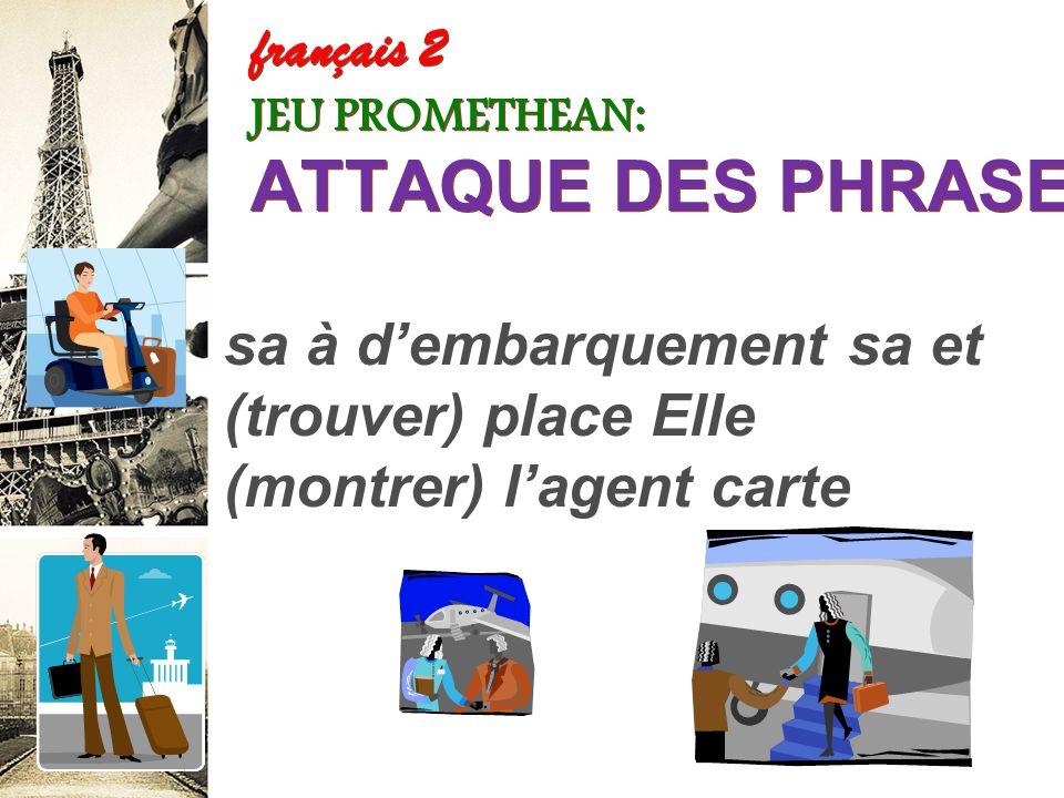 français 2 JEU PROMETHEAN: ATTAQUE DES PHRASES! compagnie passagère enregistrer bagages aérienne au la comptoir de (faire) La ses