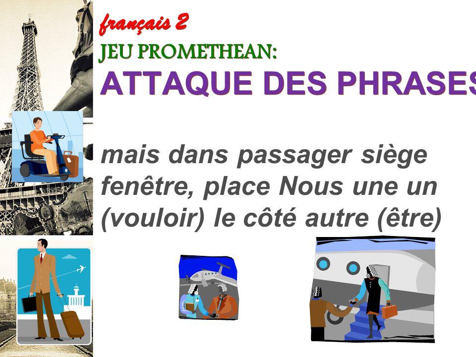 français 2 JEU PROMETHEAN: ATTAQUE DES PHRASES! sa à d'embarquement sa et (trouver) place Elle (montrer) l'agent carte