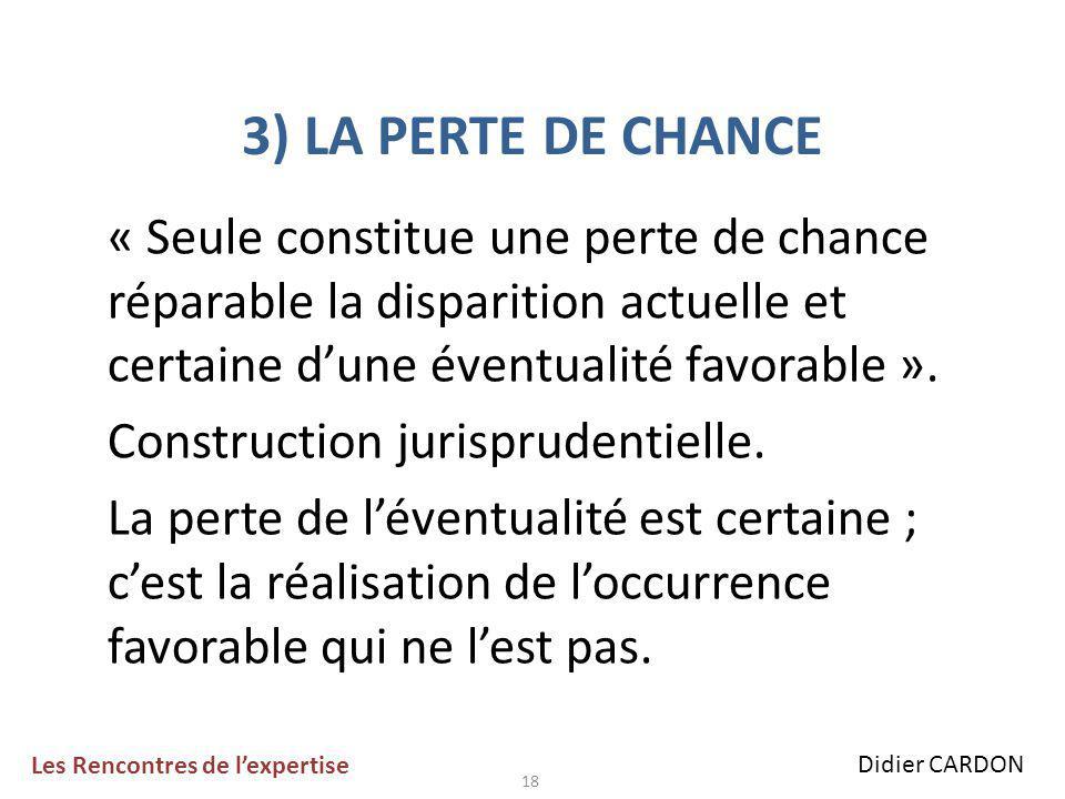 18 3) LA PERTE DE CHANCE « Seule constitue une perte de chance réparable la disparition actuelle et certaine d'une éventualité favorable ».