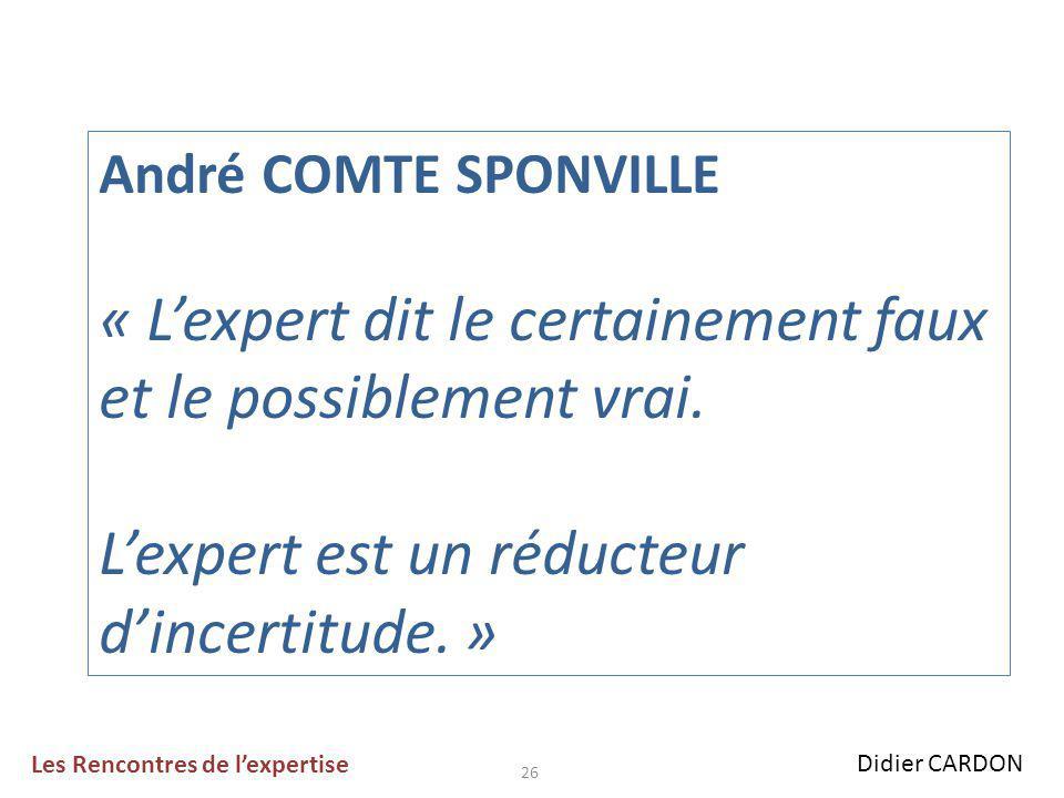 André COMTE SPONVILLE « L'expert dit le certainement faux et le possiblement vrai.