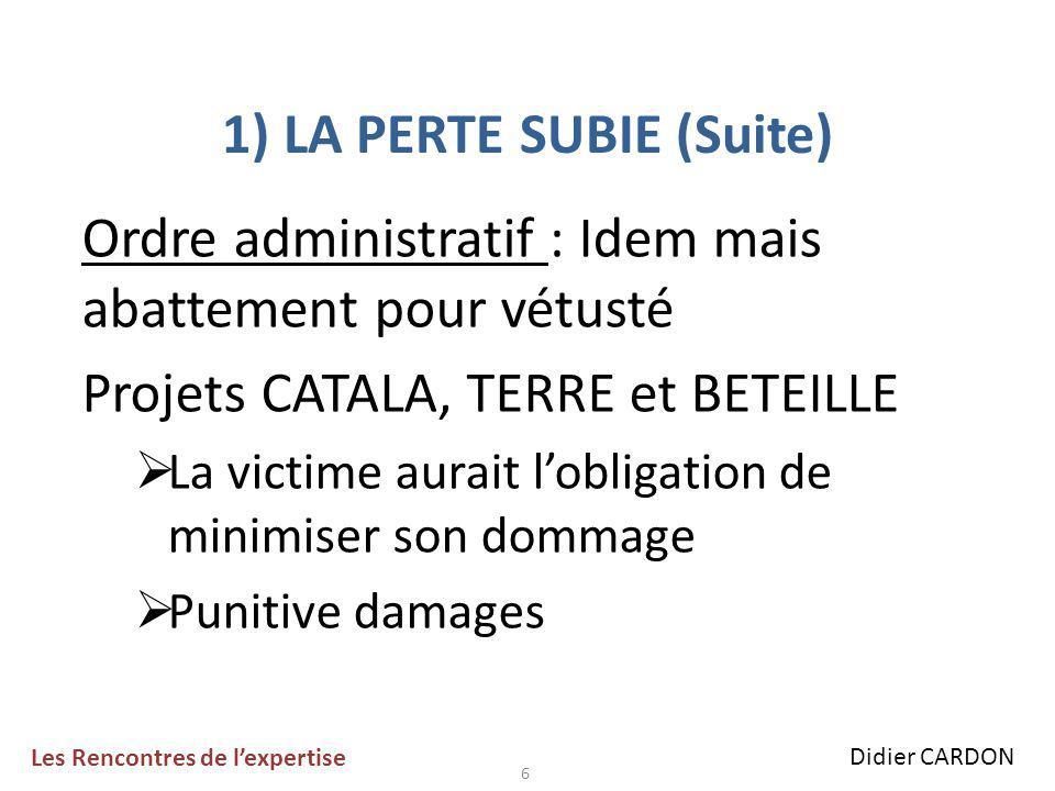 7 1) LA PERTE SUBIE (Suite)  Valeur historique  Valeur nette comptable  Valeur vénale négoce  Valeur d'usage Les Rencontres de l'expertise Didier CARDON
