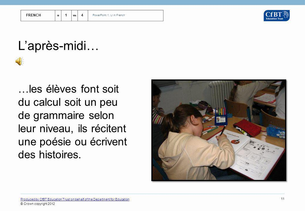 FRENCH14 PowerPoint 1, LI in French Produced by CfBT Education Trust on behalf of the Department for Education © Crown copyright 2012 11 L'après-midi…