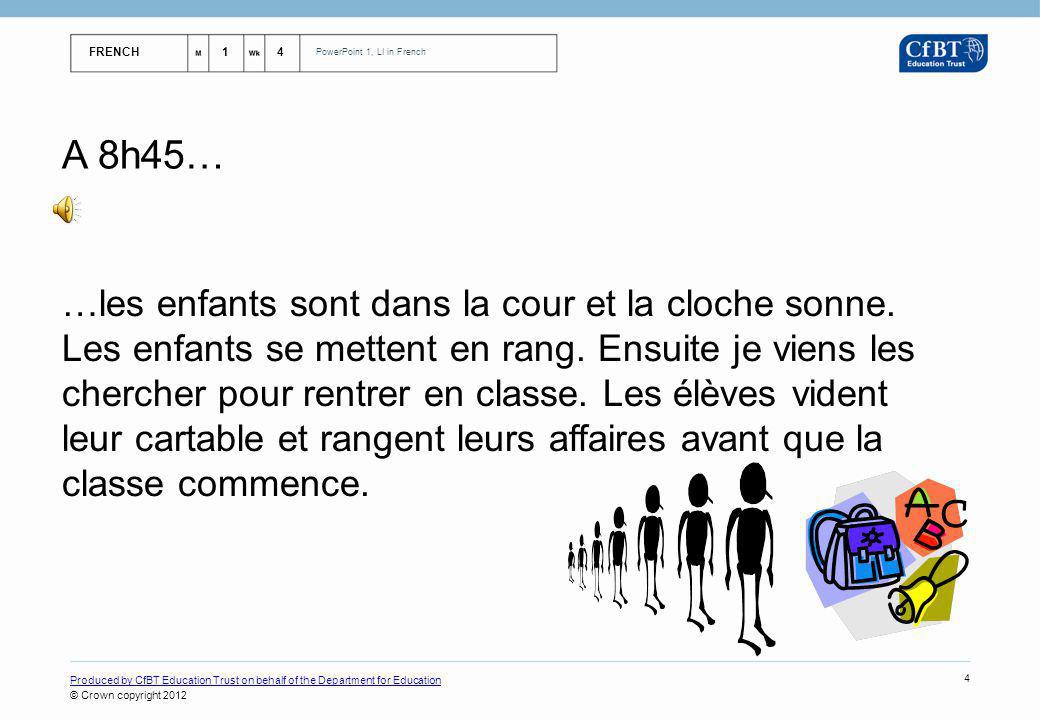 FRENCH14 PowerPoint 1, LI in French Produced by CfBT Education Trust on behalf of the Department for Education © Crown copyright 2012 4 A 8h45… …les e