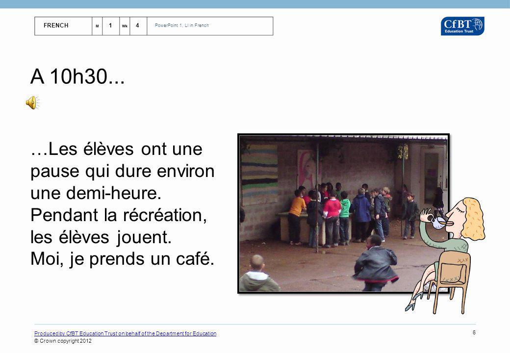 FRENCH14 PowerPoint 1, LI in French Produced by CfBT Education Trust on behalf of the Department for Education © Crown copyright 2012 6 A 10h30...