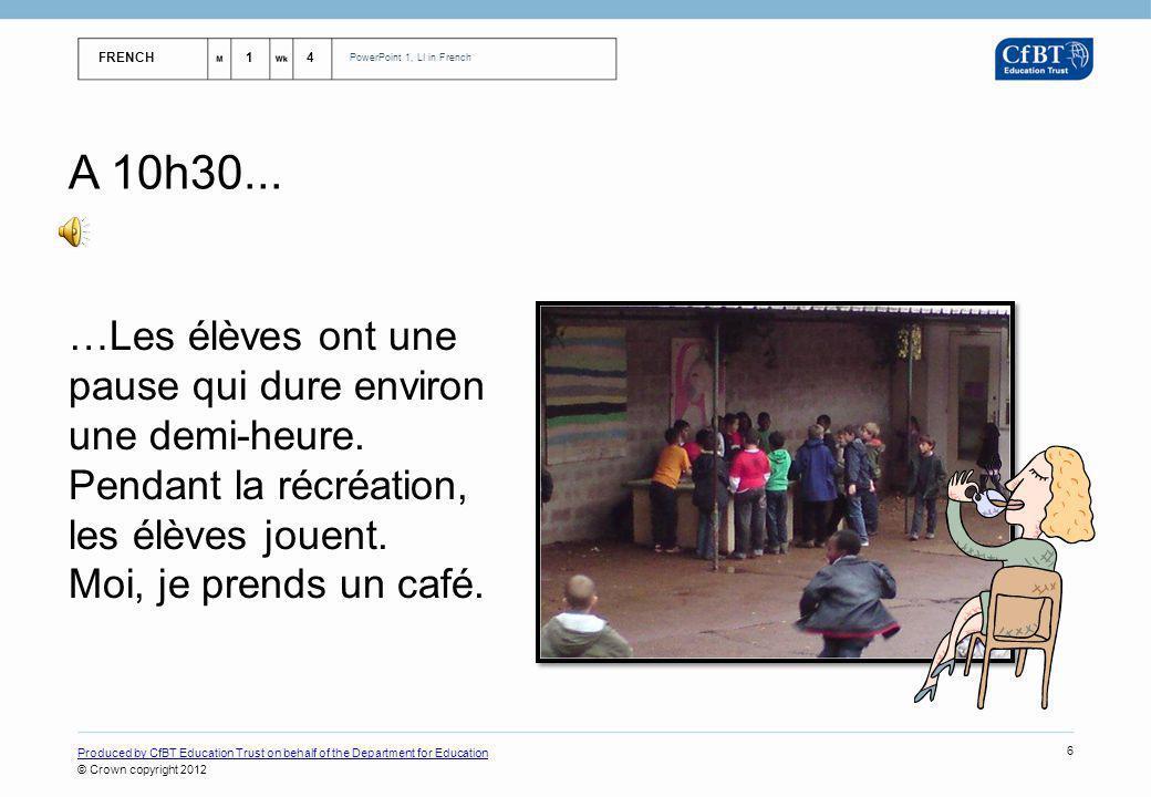 FRENCH14 PowerPoint 1, LI in French Produced by CfBT Education Trust on behalf of the Department for Education © Crown copyright 2012 7 De 11h à midi… …les enfants retournent en classe pour faire des mathématiques ou des sciences.