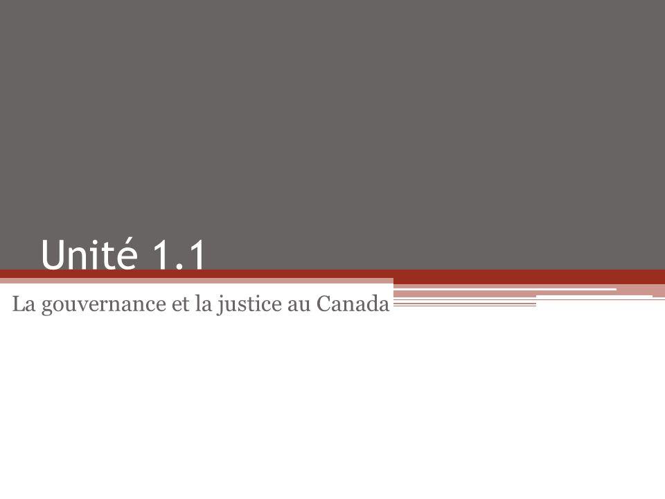 Unité 1.1 La gouvernance et la justice au Canada