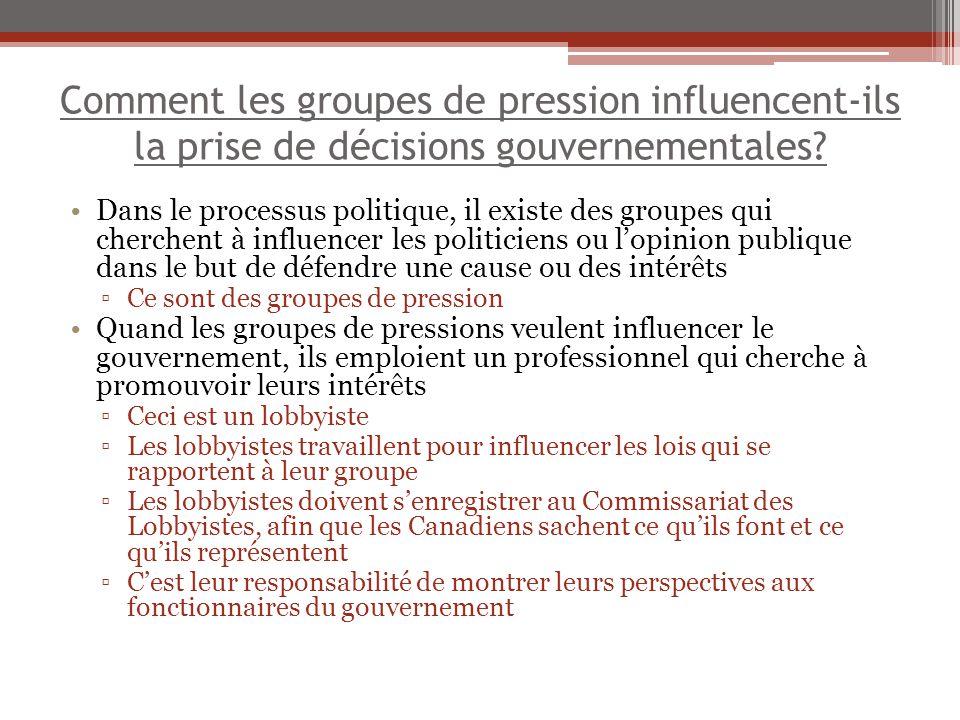 Comment les groupes de pression influencent-ils la prise de décisions gouvernementales? Dans le processus politique, il existe des groupes qui cherche