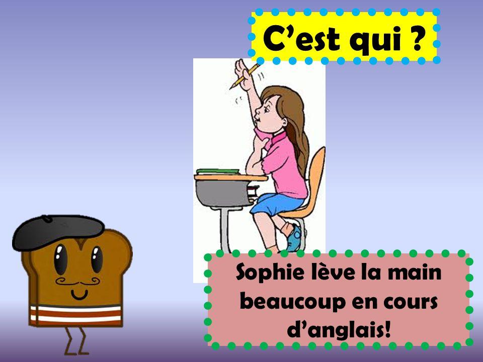 C'est qui ? Sophie lève la main beaucoup en cours d'anglais!