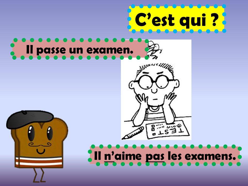 C'est qui ? Il passe un examen. Il n'aime pas les examens.