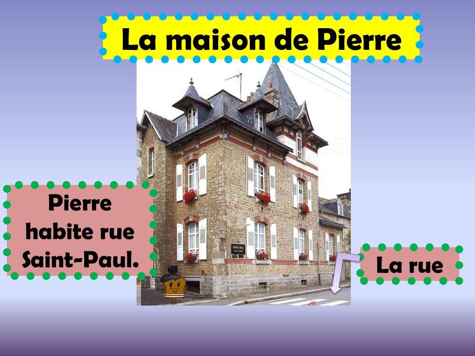 La maison de Pierre La rue Pierre habite rue Saint-Paul.