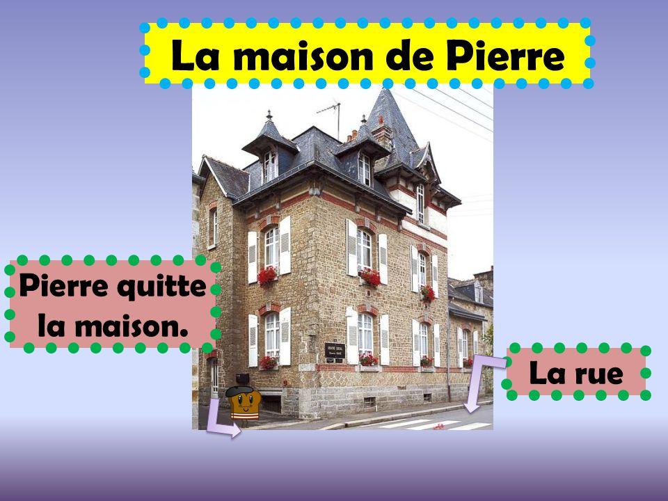 La maison de Pierre La rue Pierre quitte la maison.