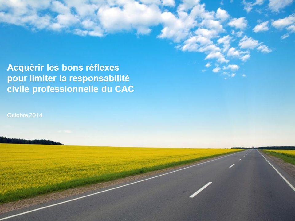 Acquérir les bons réflexes pour limiter la responsabilité civile professionnelle du CAC Octobre 2014