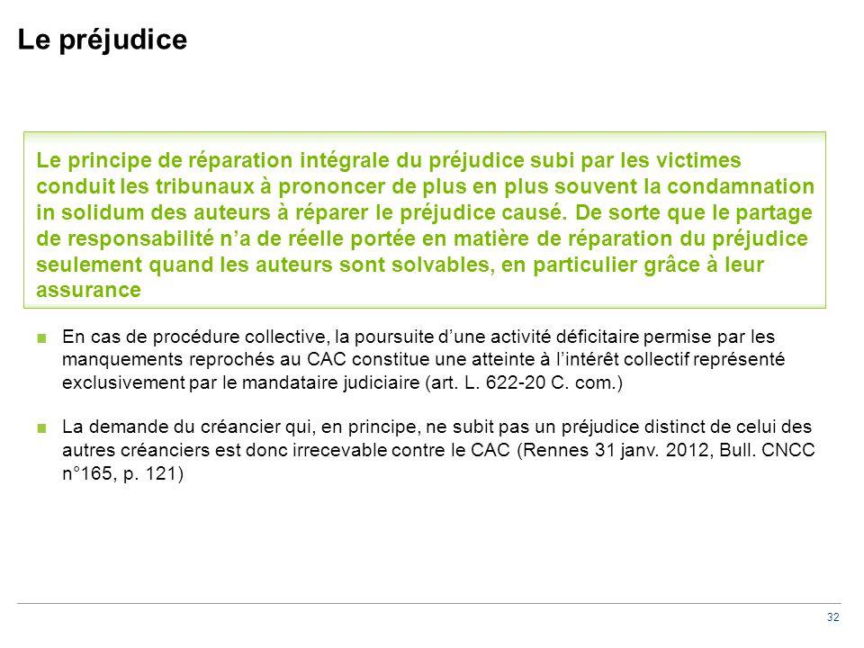 32 Le préjudice Le principe de réparation intégrale du préjudice subi par les victimes conduit les tribunaux à prononcer de plus en plus souvent la condamnation in solidum des auteurs à réparer le préjudice causé.