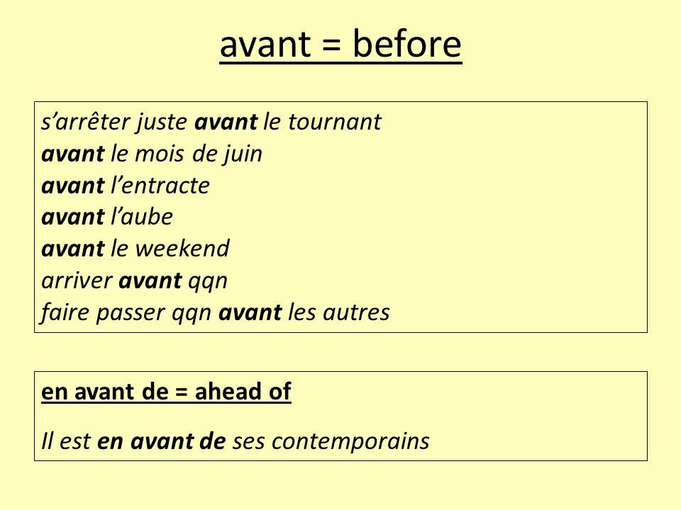 avant = before s'arrêter juste avant le tournant avant le mois de juin avant l'entracte avant l'aube avant le weekend arriver avant qqn faire passer q