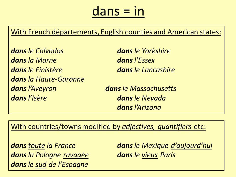 dans = in With French départements, English counties and American states: dans le Calvadosdans le Yorkshire dans la Marnedans l'Essex dans le Finistèr