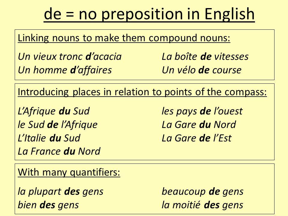 Linking nouns to make them compound nouns: Un vieux tronc d'acaciaLa boîte de vitesses Un homme d'affairesUn vélo de course de = no preposition in Eng