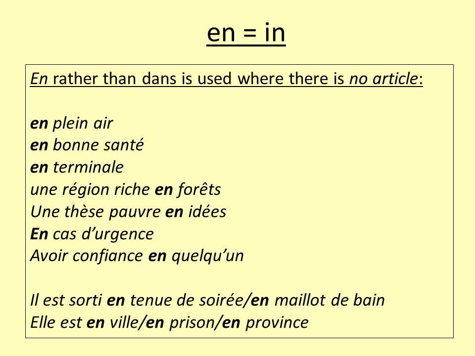 En rather than dans is used where there is no article: en plein air en bonne santé en terminale une région riche en forêts Une thèse pauvre en idées E