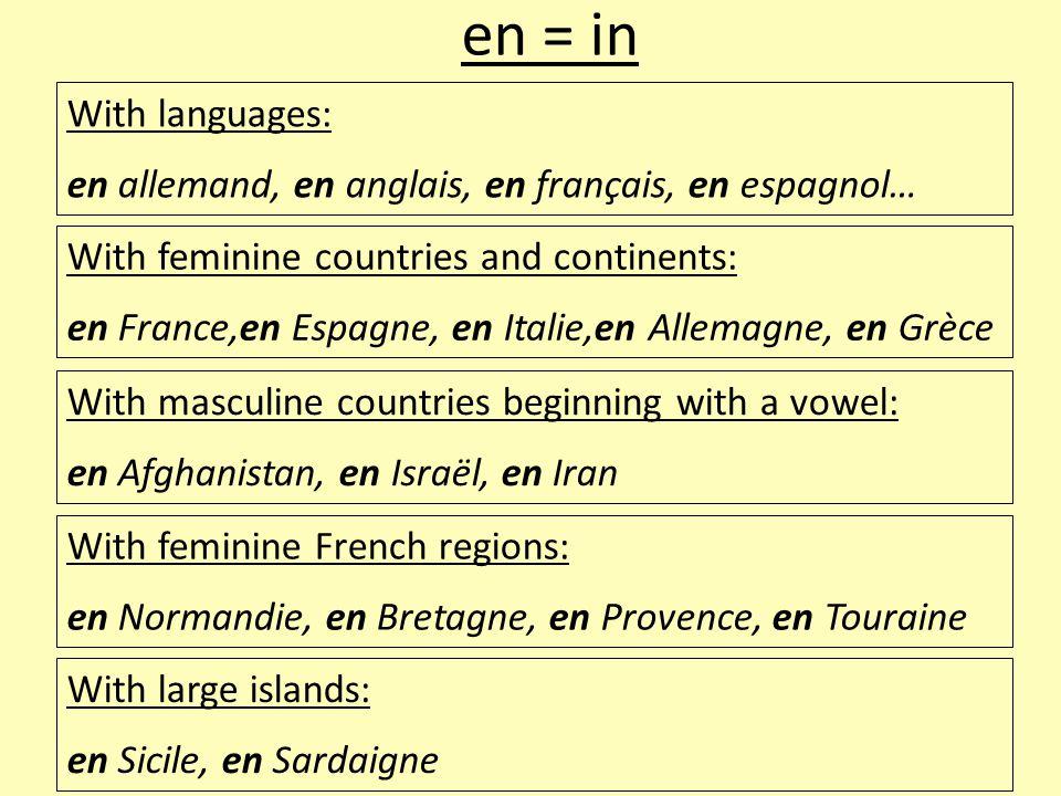 With languages: en allemand, en anglais, en français, en espagnol… en = in With feminine countries and continents: en France,en Espagne, en Italie,en