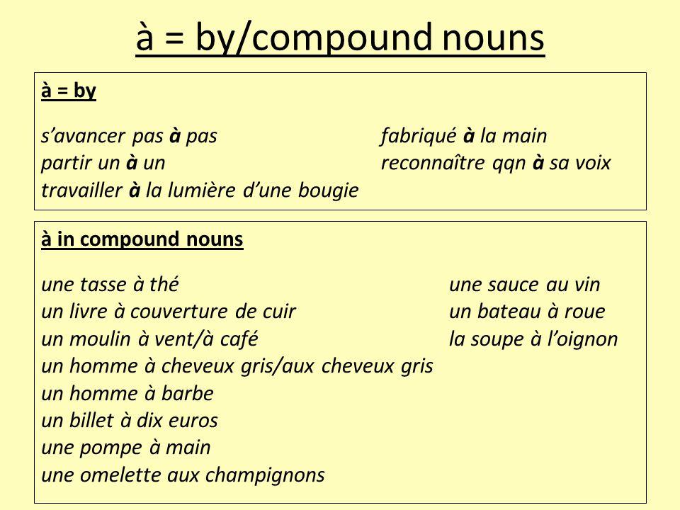 à = by/compound nouns à in compound nouns une tasse à théune sauce au vin un livre à couverture de cuirun bateau à roue un moulin à vent/à caféla soup