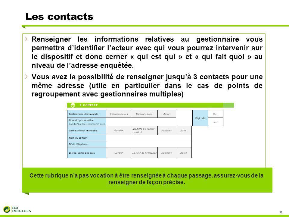 Les contacts 8 Renseigner les informations relatives au gestionnaire vous permettra d'identifier l'acteur avec qui vous pourrez intervenir sur le dispositif et donc cerner « qui est qui » et « qui fait quoi » au niveau de l'adresse enquêtée.