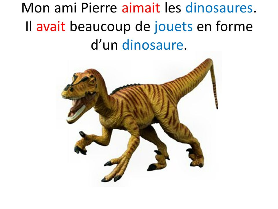 Mon ami Pierre aimait les dinosaures. Il avait beaucoup de jouets en forme d'un dinosaure.