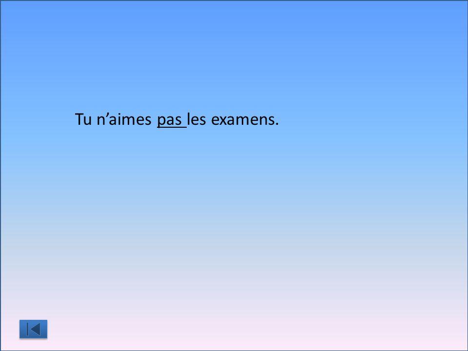 Tu n'aime_________ les examens.