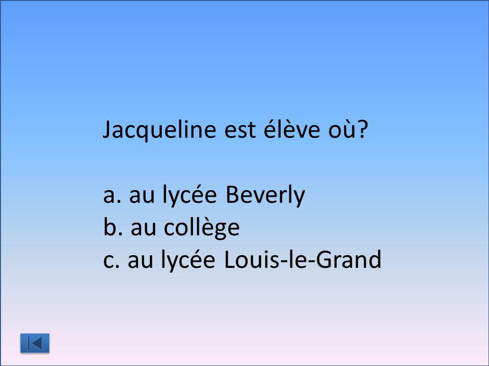 Jacqueline est élève ou a. au lycée Beverly b. au college St.-Pierre c. au lycée Louis-le-Grand
