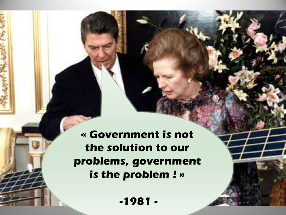 « Government is not the solution to our problems, government is the problem ! » -1981 -