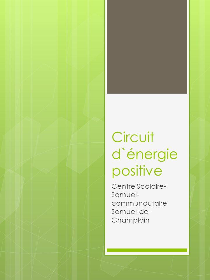 Circuit d`énergie positive Centre Scolaire- Samuel- communautaire Samuel-de- Champlain