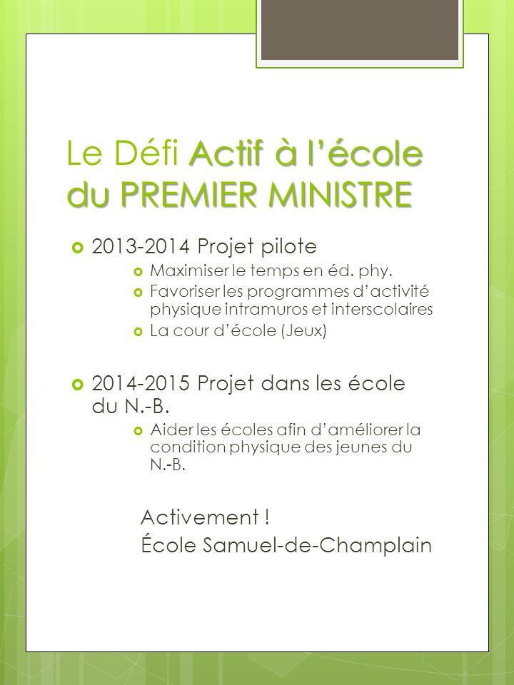 Actif à l'école du PREMIER MINISTRE Le Défi Actif à l'école du PREMIER MINISTRE  2013-2014 Projet pilote  Maximiser le temps en éd.