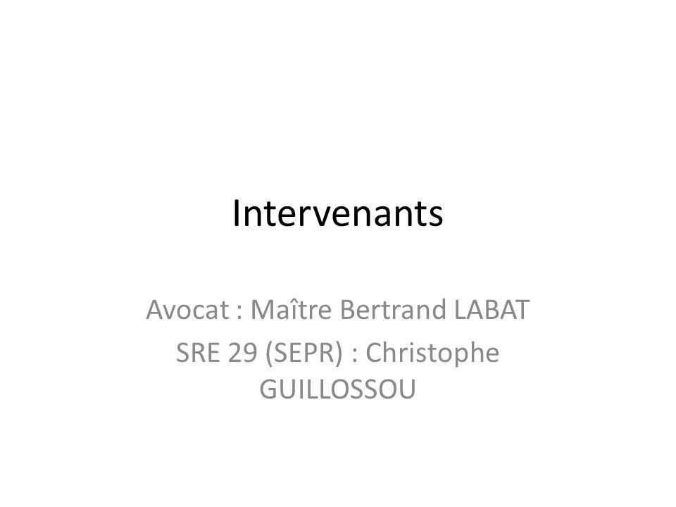 Intervenants Avocat : Maître Bertrand LABAT SRE 29 (SEPR) : Christophe GUILLOSSOU