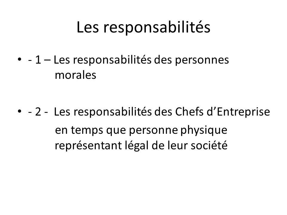Les responsabilités - 1 – Les responsabilités des personnes morales - 2 - Les responsabilités des Chefs d'Entreprise en temps que personne physique représentant légal de leur société