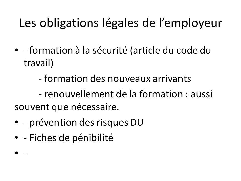 Les obligations légales de l'employeur - formation à la sécurité (article du code du travail) - formation des nouveaux arrivants - renouvellement de la formation : aussi souvent que nécessaire.