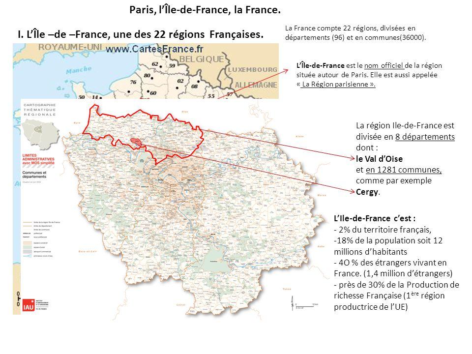 Paris, l'Île-de-France, la France. I. L'Île –de –France, une des 22 régions Françaises. La France compte 22 régions, divisées en départements (96) et