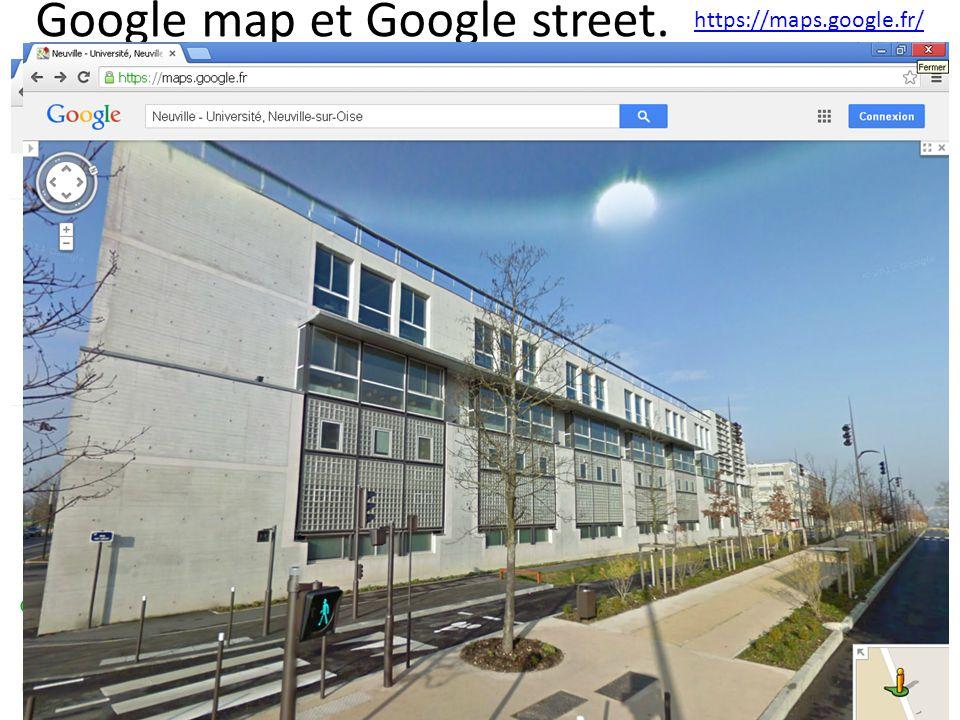 Google map et Google street. https://maps.google.fr/