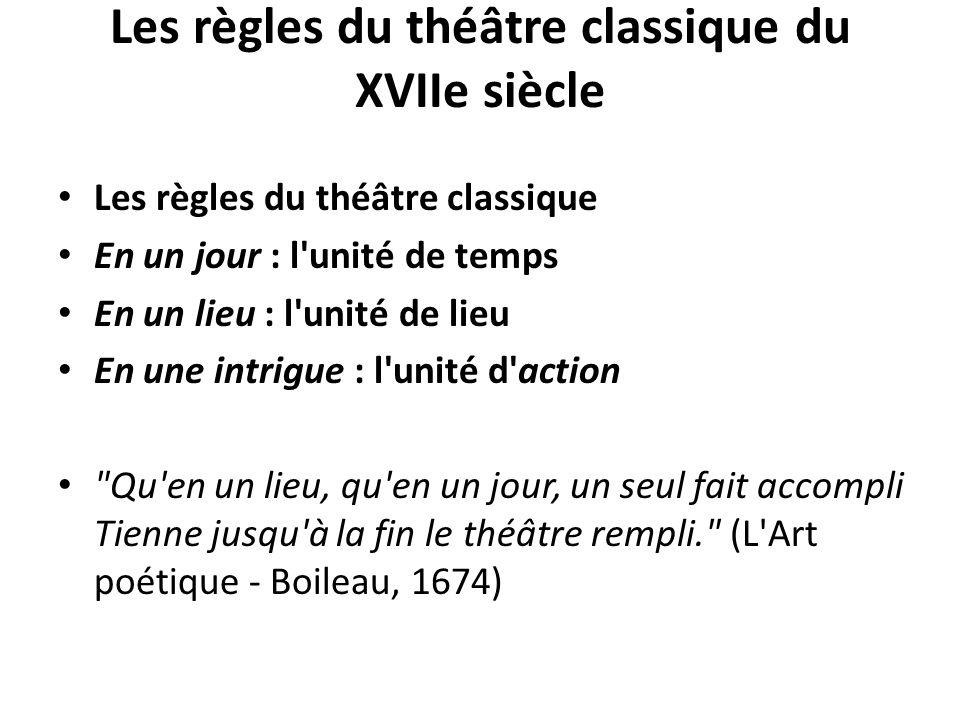 Les règles du théâtre classique du XVIIe siècle Les règles du théâtre classique En un jour : l'unité de temps En un lieu : l'unité de lieu En une intr