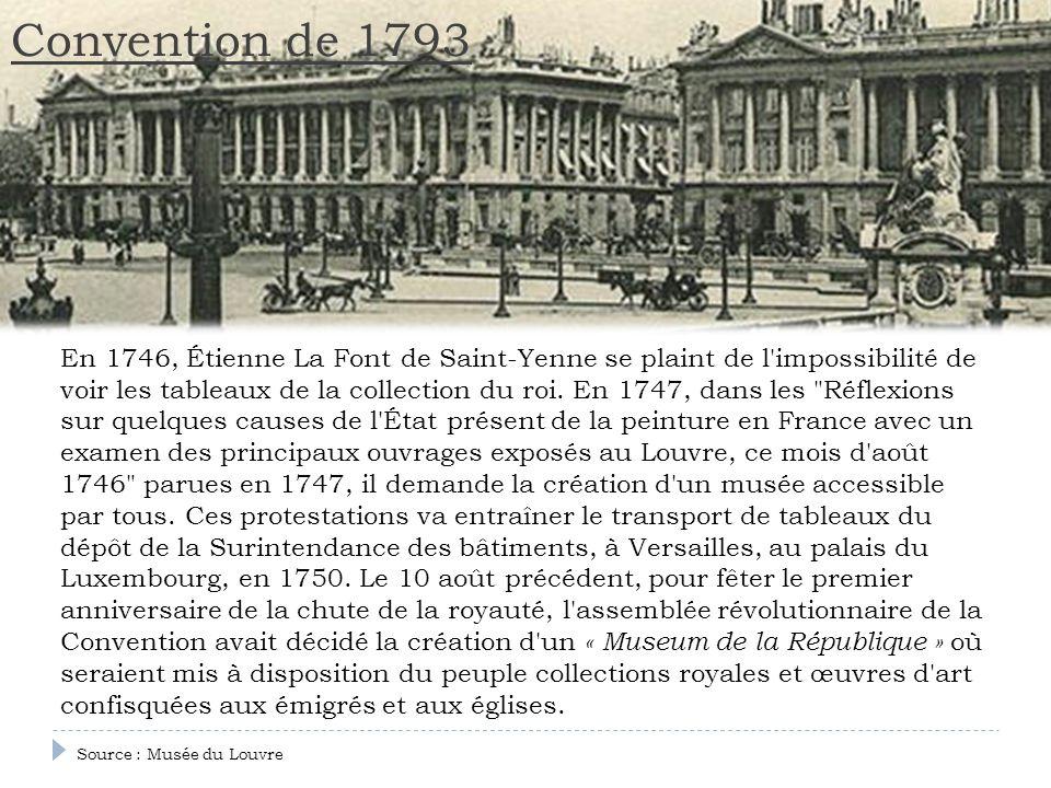 Convention de 1793 En 1746, Étienne La Font de Saint-Yenne se plaint de l'impossibilité de voir les tableaux de la collection du roi. En 1747, dans le